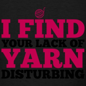 I find your lack of yarn disturbing Tanks - Men's T-Shirt