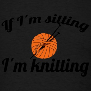 If I'm sitting - I'm knitting Long Sleeve Shirts - Men's T-Shirt