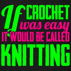 If crochet was easy it would be called knitting Long Sleeve Shirts - Men's T-Shirt