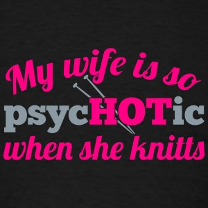 My wife is so psycHOTic when she knitts Tank Tops - Men's T-Shirt