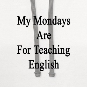 my_mondays_are_for_teaching_english T-Shirts - Contrast Hoodie