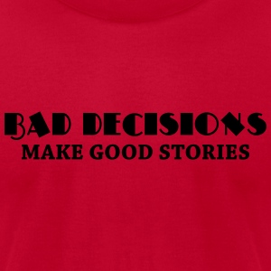 Bad decisions make good stories Tanks - Men's T-Shirt by American Apparel