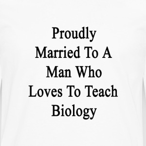 proudly_married_to_a_man_who_loves_to_te Women's T-Shirts - Men's Premium Long Sleeve T-Shirt