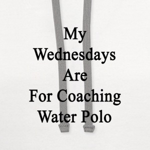 my_wednesdays_are_for_coaching_water_pol T-Shirts - Contrast Hoodie