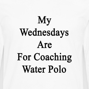 my_wednesdays_are_for_coaching_water_pol T-Shirts - Men's Premium Long Sleeve T-Shirt