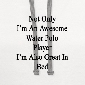 not_only_im_an_awesome_water_polo_player T-Shirts - Contrast Hoodie