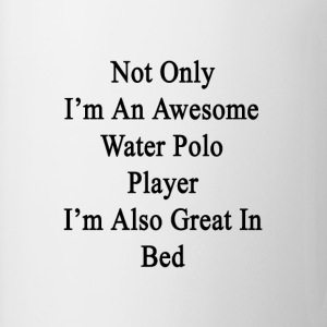 not_only_im_an_awesome_water_polo_player T-Shirts - Coffee/Tea Mug