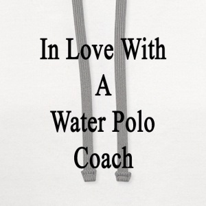 in_love_with_a_water_polo_coach T-Shirts - Contrast Hoodie