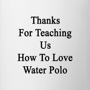 thanks_for_teaching_us_how_to_love_water T-Shirts - Coffee/Tea Mug