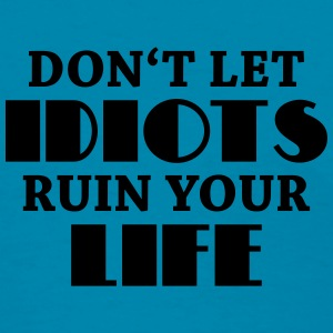 Don't let idiots ruin your life Tanks - Women's T-Shirt