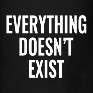 Everything Doesn't Exist Hoodies - Men's T-Shirt