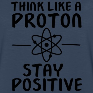 Think Like A Proton - Stay Positive Women's T-Shirts - Men's Premium Long Sleeve T-Shirt
