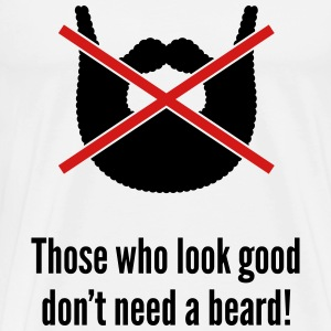 Those who look good don't need a beard! Tank Tops - Men's Premium T-Shirt