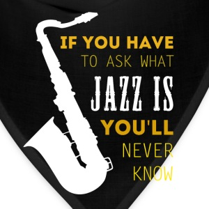 Music if you have to ask what Jazz is Jazz T-shirt Mugs & Drinkware - Bandana