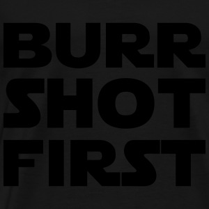 BURR SHOT FIRST Long Sleeve Shirts - Men's Premium T-Shirt