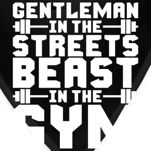 Gentleman In The Streets, Beast In The Gym T-Shirts - Bandana