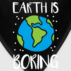 Earth is boring - Bandana