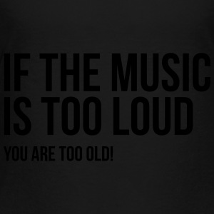 if the music too loud you old techno hiphop rock Kids' Shirts - Toddler Premium T-Shirt