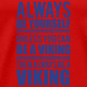 Always be yourself. Unless you can be a viking Tanks - Men's Premium T-Shirt