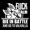 Fuck calm. Die in battle and go to valhalla Tank Tops - Men's Premium Tank