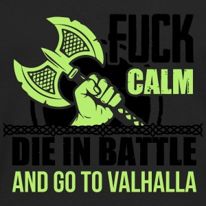 Fuck calm. Die in battle and go to valhalla Women's T-Shirts - Men's Premium Long Sleeve T-Shirt