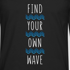 Surf Inspired Find your own wave Surfing T-shirt Tanks - Men's Premium Long Sleeve T-Shirt
