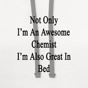 not_only_im_an_awesome_chemist_im_also_g T-Shirts - Contrast Hoodie
