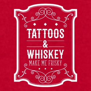Tattoos & Whiskey make me frisky Tattoo t-shirt Mugs & Drinkware - Men's T-Shirt by American Apparel