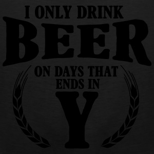 I only drink beer on days with y Hoodies - Men's Premium Tank
