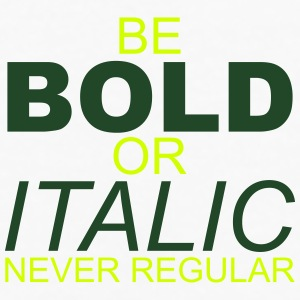 Be Bold or Italic Never Regular - Men's Premium Long Sleeve T-Shirt