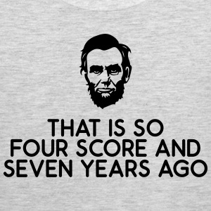 That Is So Four Score and Seven Years Ago - Men's Premium Tank