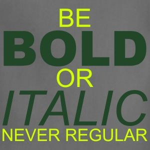 Be Bold or Italic Never Regular - Adjustable Apron