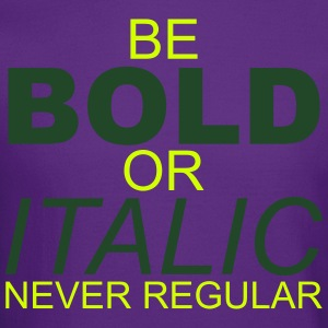 Be Bold or Italic Never Regular - Crewneck Sweatshirt