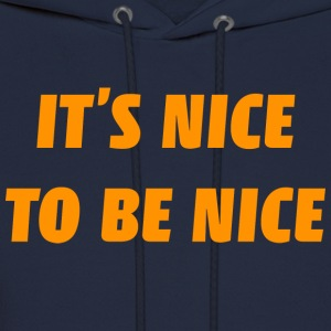 It's Nice To Be Nice - Men's Hoodie
