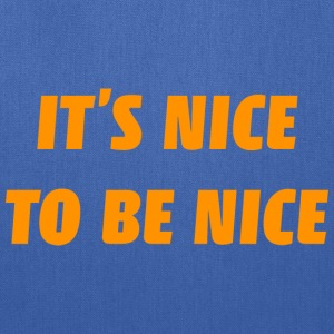 It's Nice To Be Nice - Tote Bag