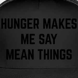 Hunger Mean Things Funny Quote T-Shirts - Trucker Cap