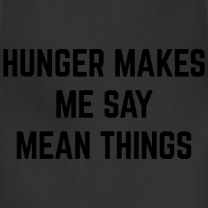 Hunger Mean Things Funny Quote T-Shirts - Adjustable Apron