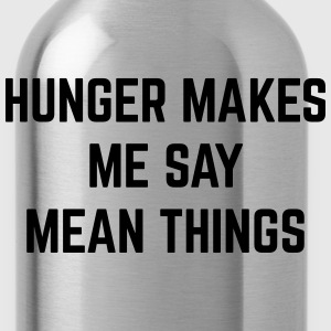 Hunger Mean Things Funny Quote T-Shirts - Water Bottle
