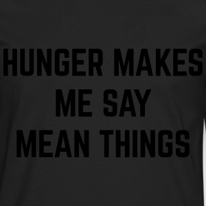 Hunger Mean Things Funny Quote T-Shirts - Men's Premium Long Sleeve T-Shirt