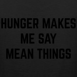 Hunger Mean Things Funny Quote T-Shirts - Men's Premium Tank
