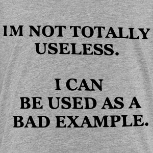 I CAN BE USED AS A BAD EXAMPLE Kids' Shirts - Toddler Premium T-Shirt