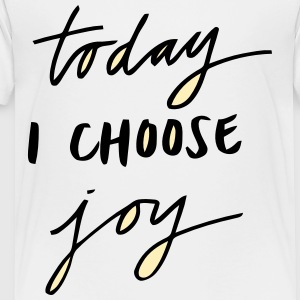 TODAY I CHOOSE JOY Kids' Shirts - Toddler Premium T-Shirt