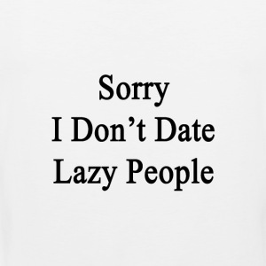 sorry_i_dont_date_lazy_people Women's T-Shirts - Men's Premium Tank