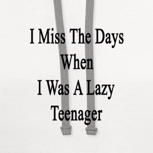 i_miss_the_days_when_i_was_a_lazy_teenag T-Shirts - Contrast Hoodie