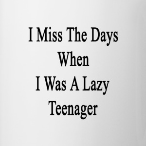 i_miss_the_days_when_i_was_a_lazy_teenag T-Shirts - Coffee/Tea Mug
