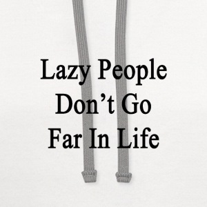 lazy_people_dont_go_far_in_life T-Shirts - Contrast Hoodie