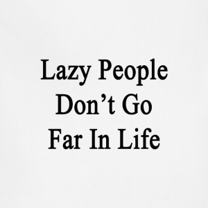 lazy_people_dont_go_far_in_life T-Shirts - Adjustable Apron