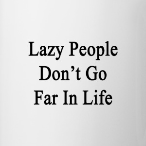 lazy_people_dont_go_far_in_life T-Shirts - Coffee/Tea Mug