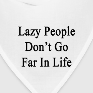 lazy_people_dont_go_far_in_life T-Shirts - Bandana