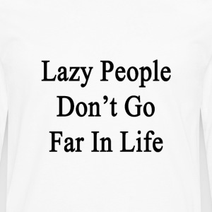 lazy_people_dont_go_far_in_life T-Shirts - Men's Premium Long Sleeve T-Shirt